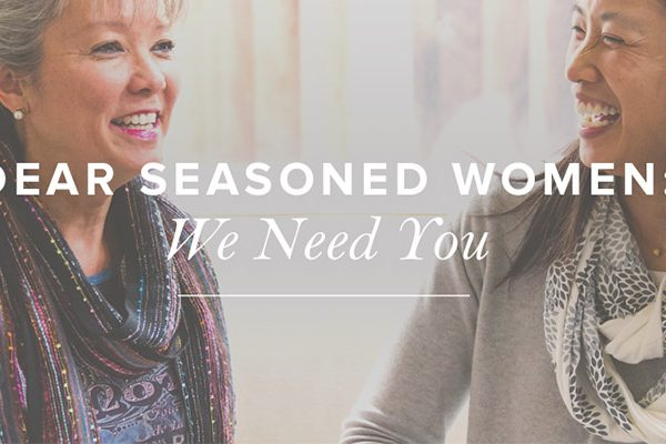 Dear Seasoned Women, We Need You