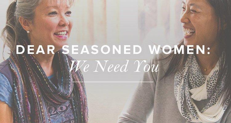Dear Seasoned Women, We Need You