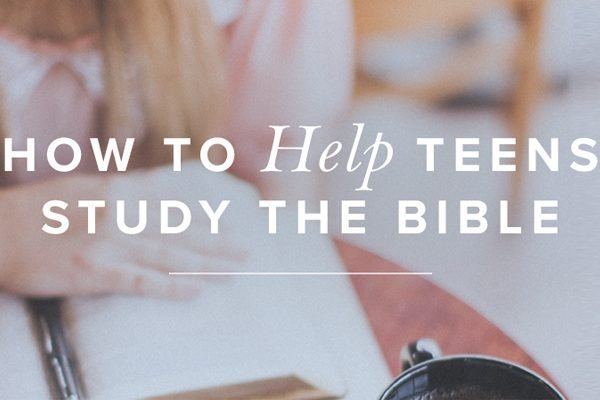 How to Help Teens Study the Bible