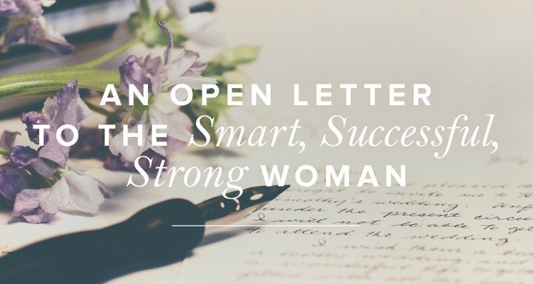 An Open Letter to the Smart, Successful, Strong Woman