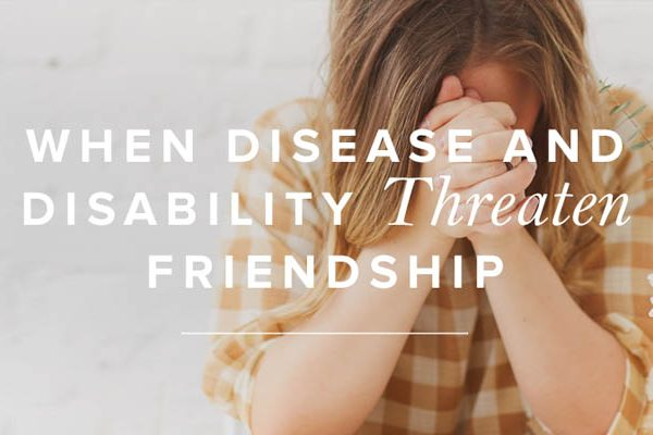 When Disease And Disability Threaten Friendship
