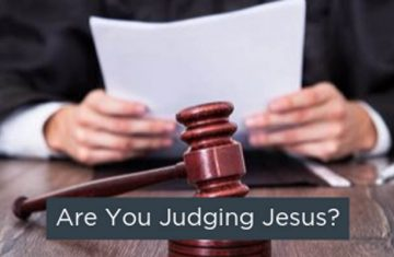Are You Judging Jesus