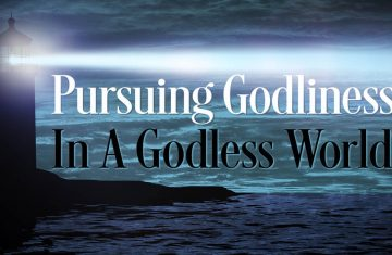 Pursuing Godliness In A Godless World Part 1