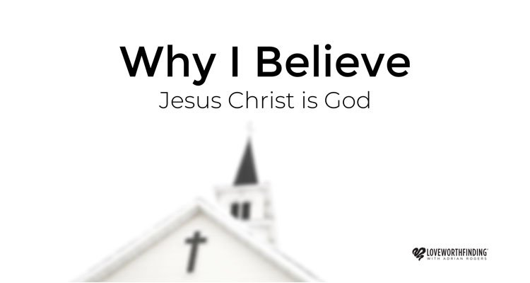 Why I Believe Jesus Christ Is God with pastor Adrian Rogers