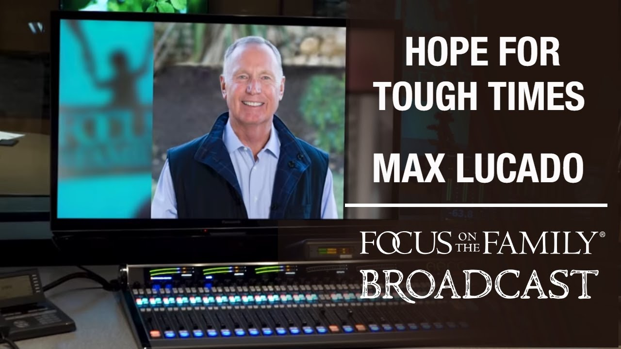 Hope For Getting Through The Tough Times Pastor Max Lucado