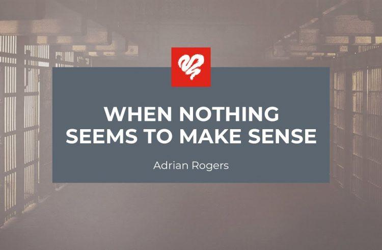 When Nothing Seems To Make Sense