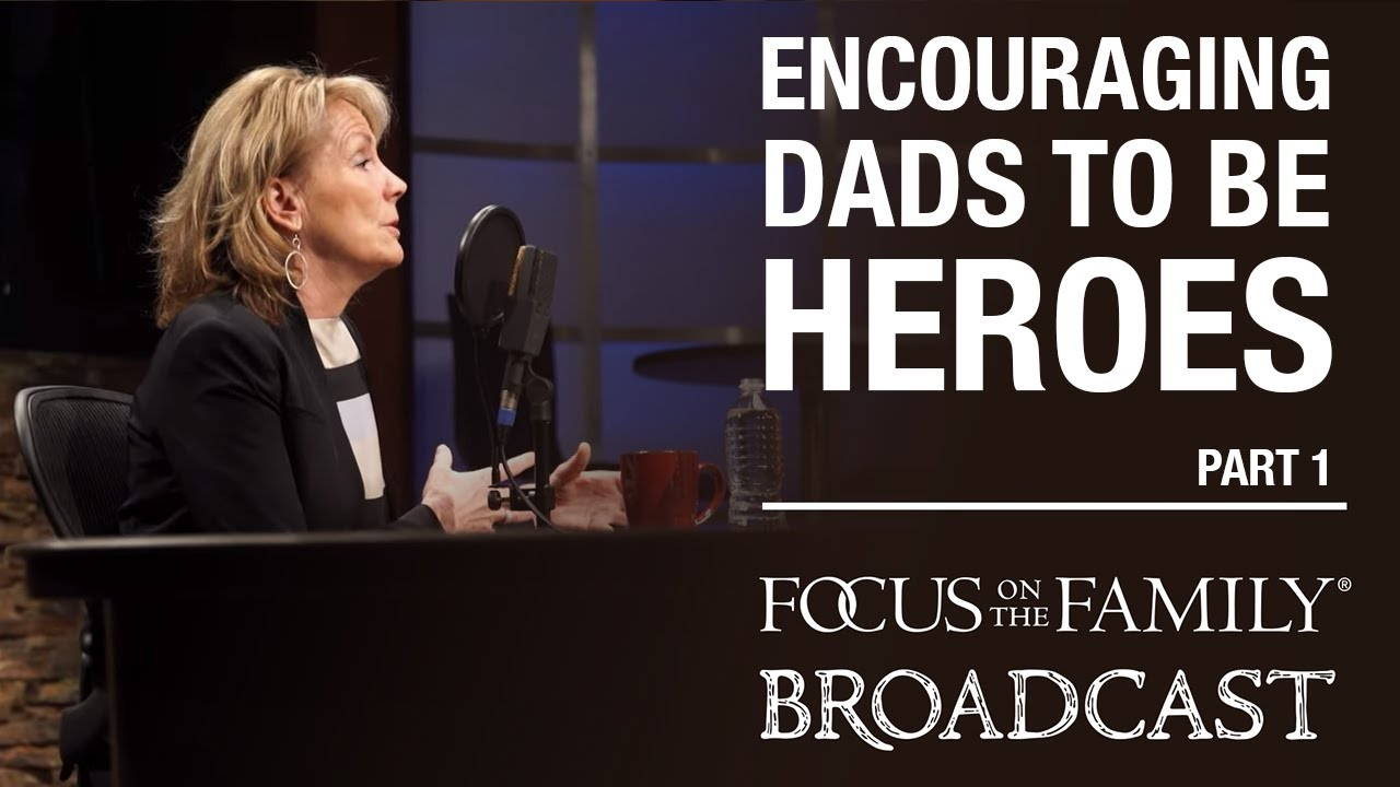 Encouraging Dads To Be Heroes (part 1) Dr. Meg Meeker