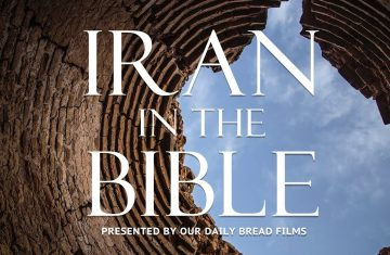 Iran In The Bible The Forgotten Story Presented By Our Daily Bread Films