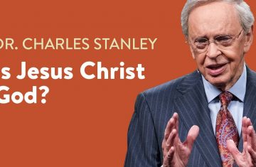 Is Jesus Christ God– Dr. Charles Stanley