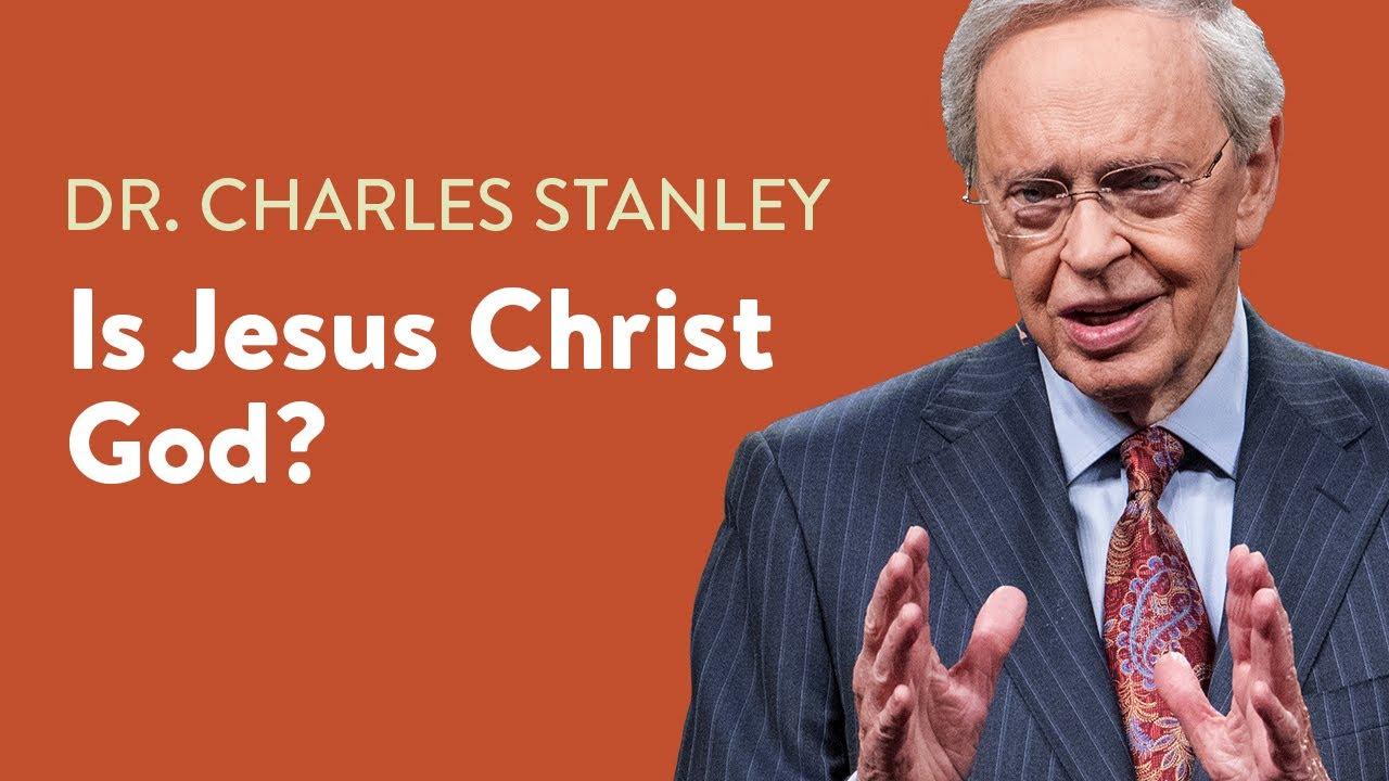 Is Jesus Christ God– Dr. Charles Stanley