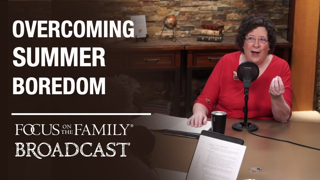 Overcoming Summer Boredom With Kid Smarts Dr. Kathy Koch