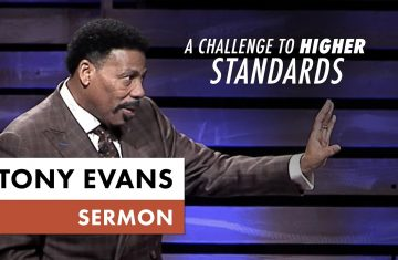A Challenge To Higher Standards Tony Evans Sermon