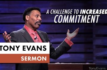 A Challenge To Increased Commitment Tony Evans Sermon