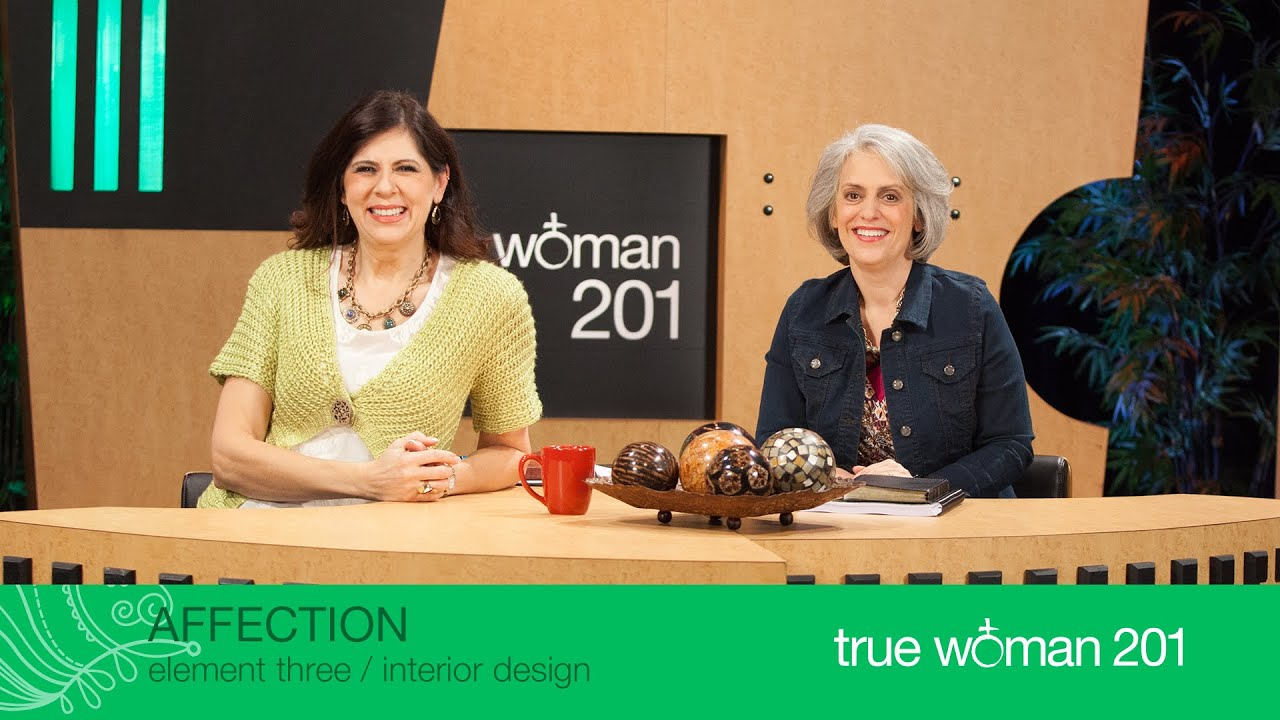 True Woman 201 Interior Design With Nancy Leigh Demoss And Mary A. Kassian—week 3 Affection