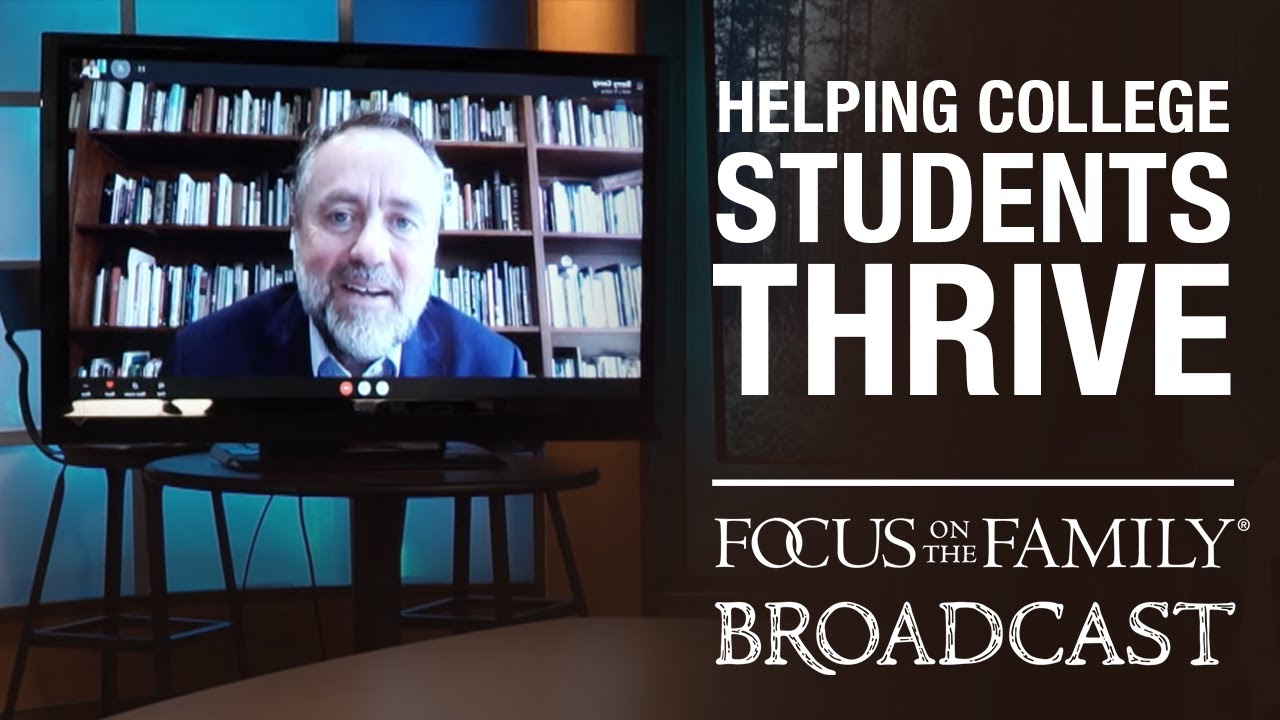 Helping Your Young Adult Thrive In College Dr. Barry Corey