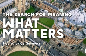 The Search For Meaning What Matters (hosted By Os Guinness)