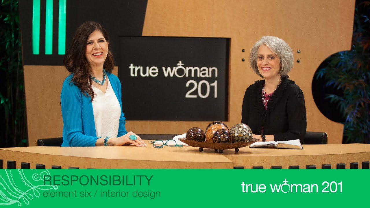 True Woman 201 Interior Design With Nancy Leigh Demoss And Mary A. Kassian—week 6 Responsibility