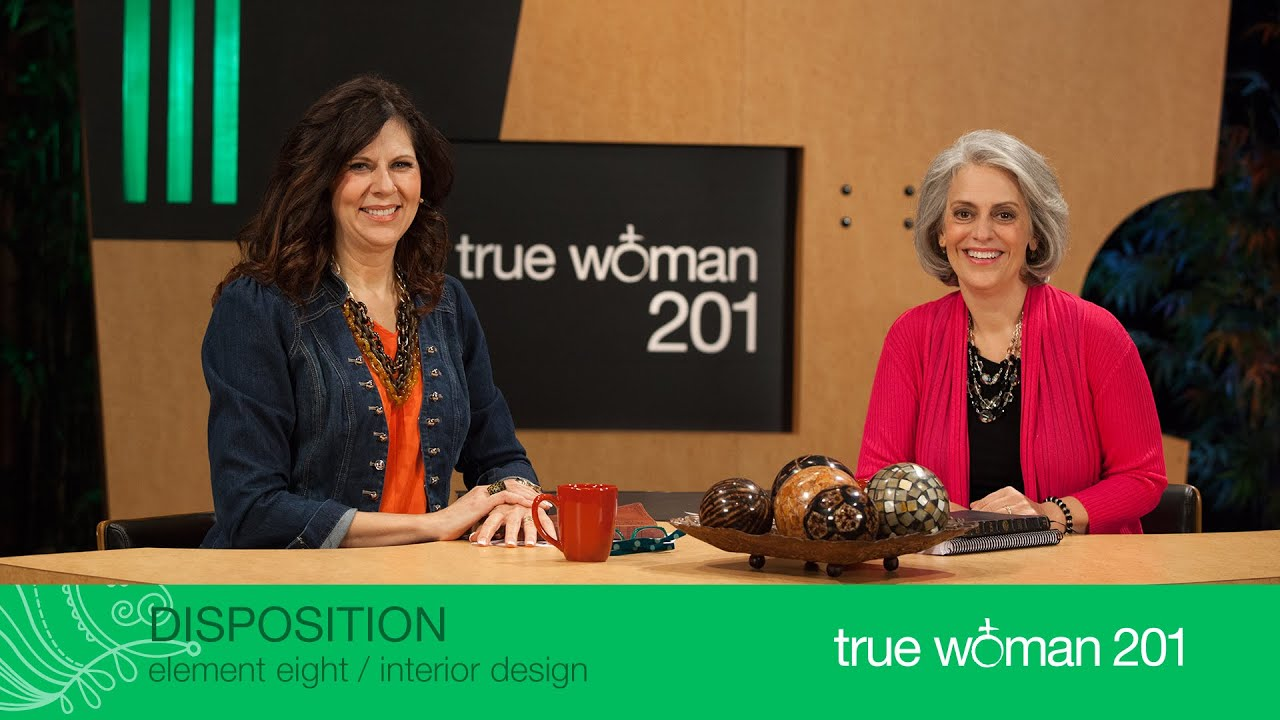 True Woman 201 Interior Design With Nancy Leigh Demoss And Mary A. Kassian—week 8 Dispositio