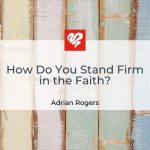 How Do You Stand Firm In The Faith Syndicated Article 091320 750x400