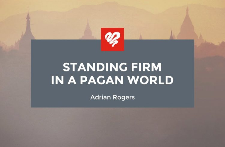 Standing Firm In A Pagan World