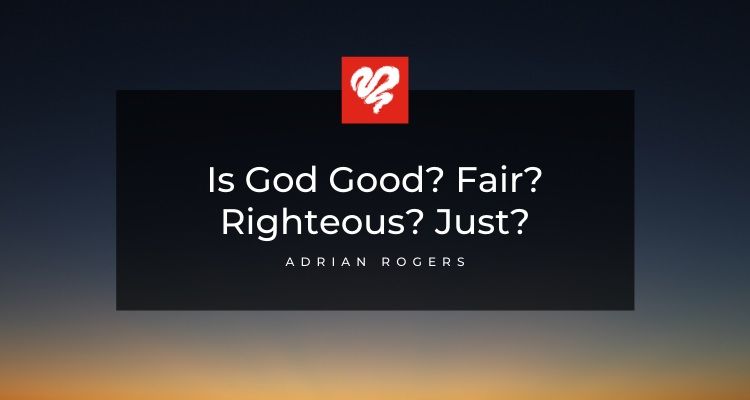 Is God Good Fair Righteous Just