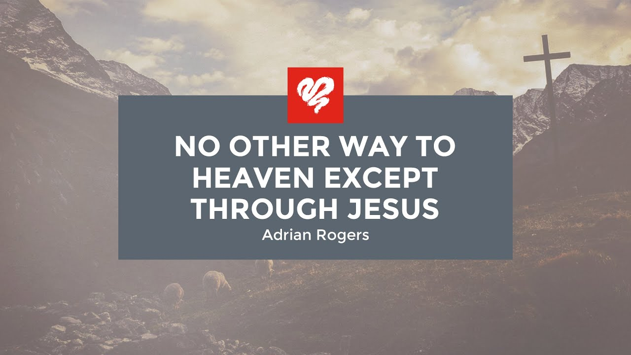 No Other Way To Heaven Except Through Jesus