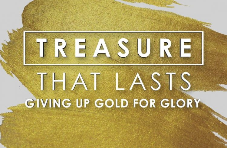 Treasure That Lasts Giving Up Gold For Glory (part 1)