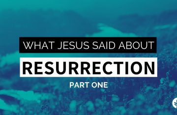 What Jesus Said About Resurrection Part 1