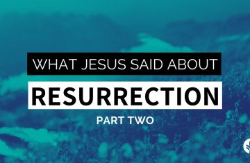 What Jesus Said About Resurrection Part 2