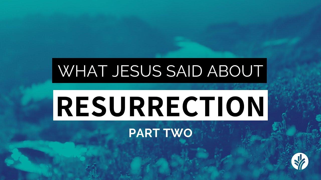 What Jesus Said About Resurrection Part 2