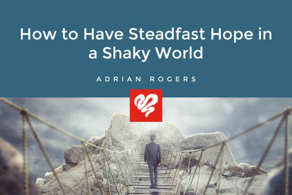 How To Have Steadfast Hope In A Shaky World