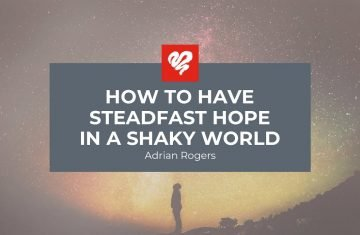 How To Have A Steadfast Hope In A Shaky World