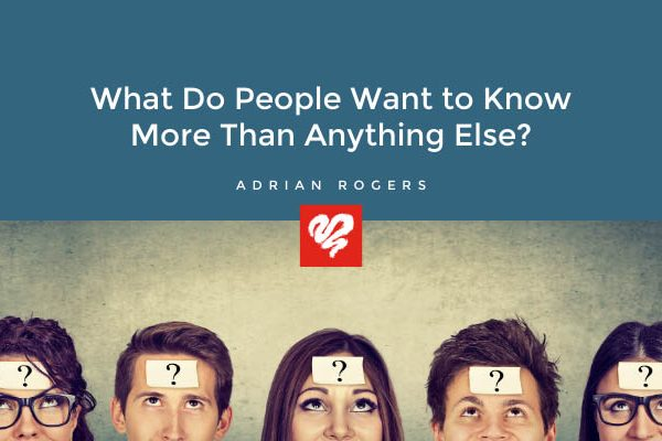 What Do People Want To Know More Than Anything Else