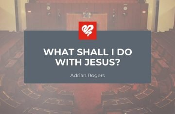 What Shall I Do With Jesus