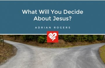 What Will You Decide About Jesus