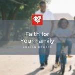 Faith For Your Family
