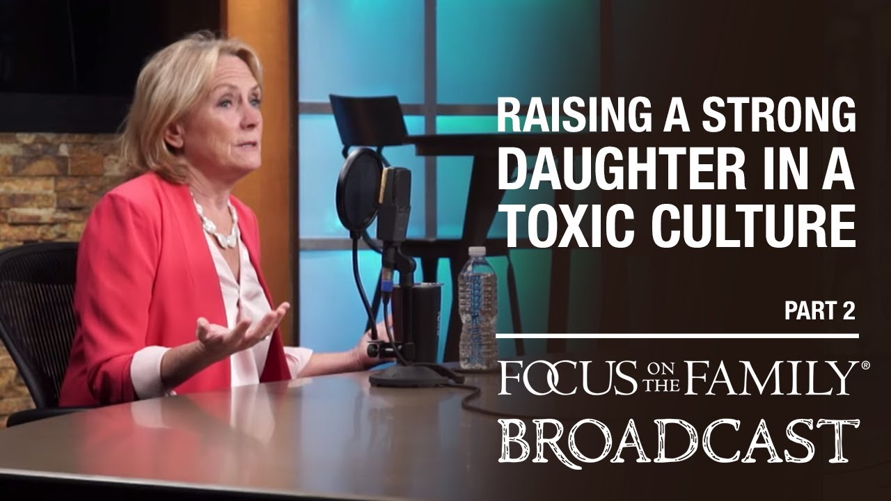 navigating a toxic culture with your daughter (part 2) dr. meg meeker