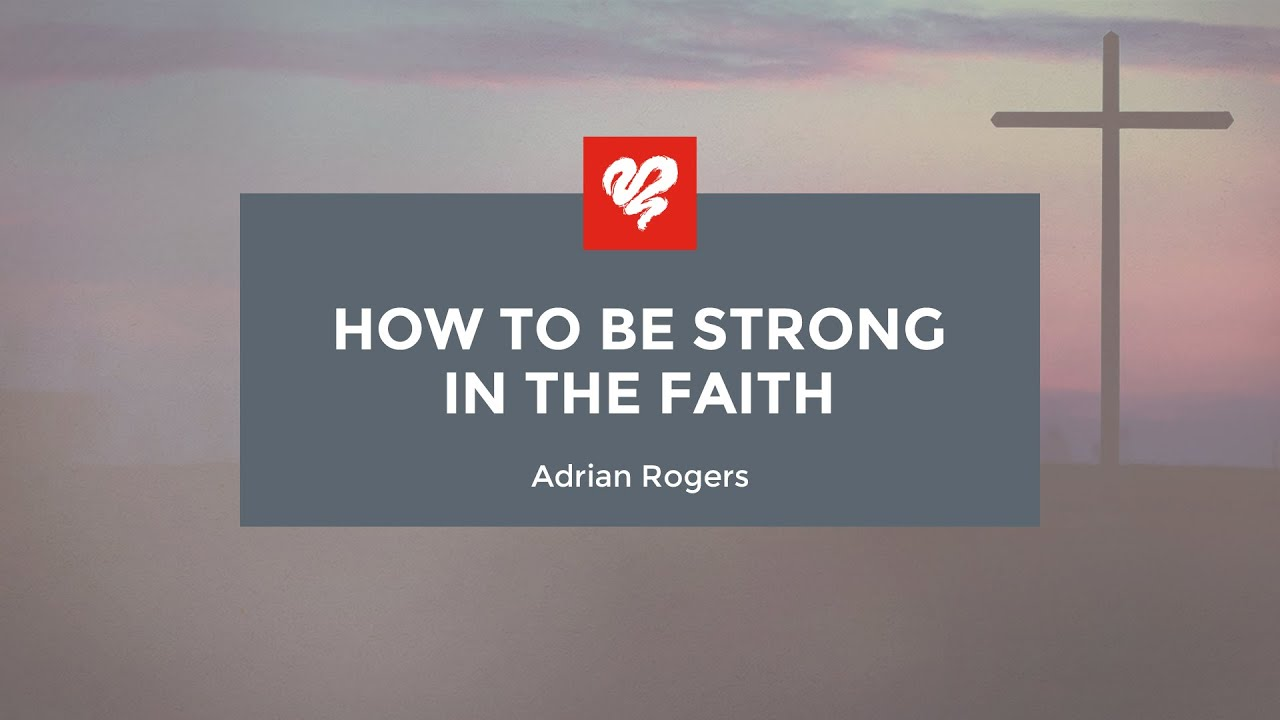 how to be strong in the faith