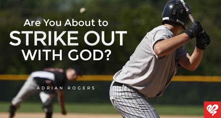 are you about to strike out with god