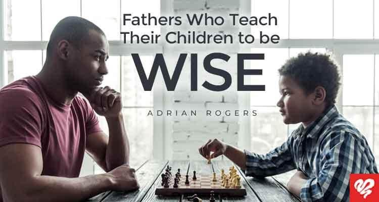 fathers who teach their children to be wise