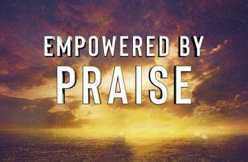 empowered by praise (part 1)